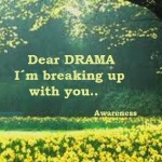 Dear drama, I'm breaking up with you…